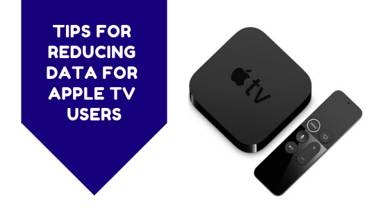 Tips For Reducing Data For Apple TV Users